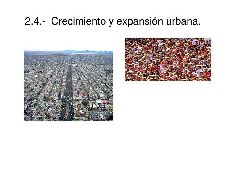 2.4.- Crecimiento y expansión urbana.