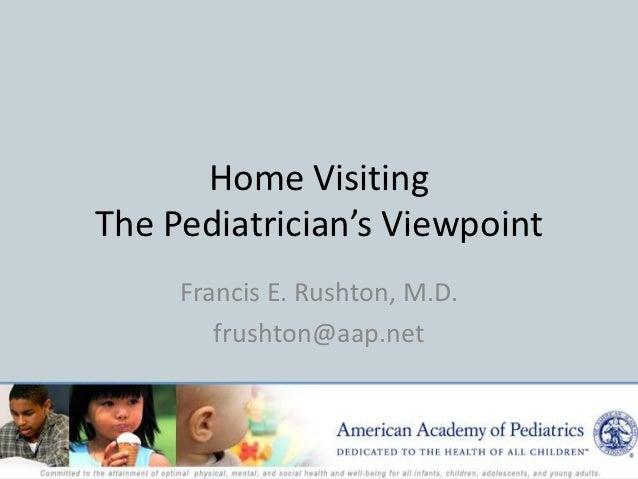 Home VisitingThe Pediatrician's Viewpoint     Francis E. Rushton, M.D.        frushton@aap.net