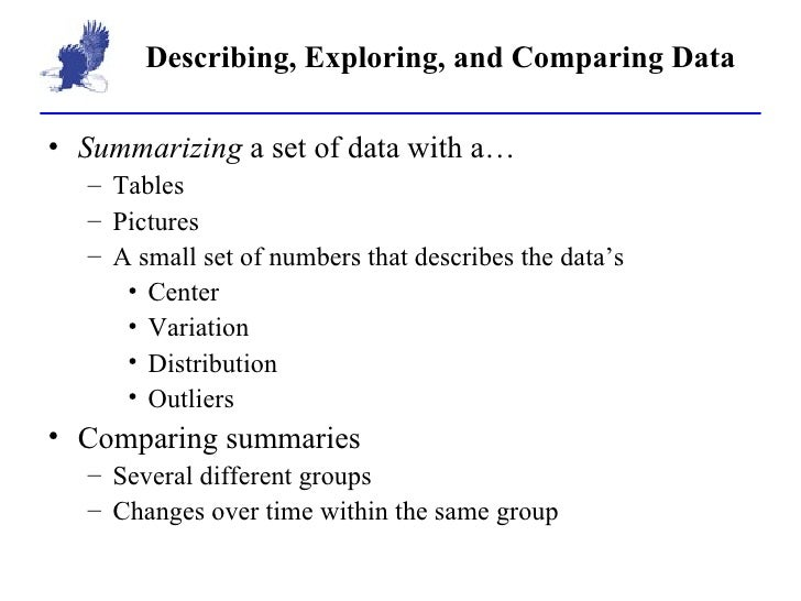 Describing, Exploring, and Comparing Data <ul><li>Summarizing  a set of data with a… </li></ul><ul><ul><li>Tables </li></u...