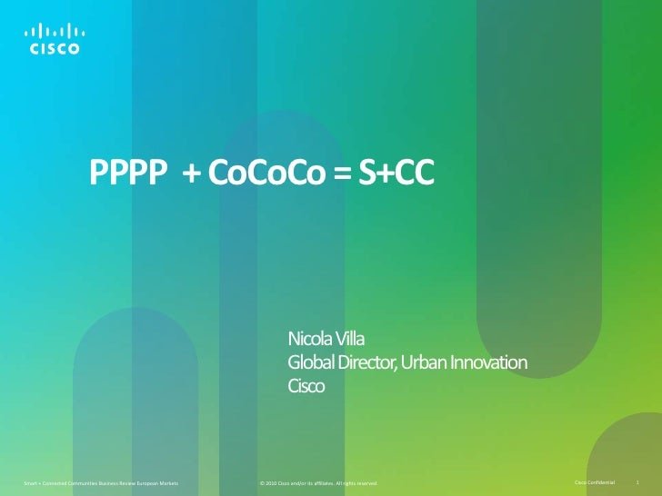 PPPP  + CoCoCo = S+CC				Nicola Villa				Global Director, Urban Innovation				Cisco<br />