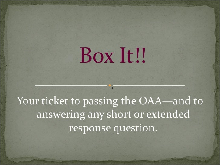 Box It!! <ul><li>Your ticket to passing the OAA—and to answering any short or extended response question. </li></ul>