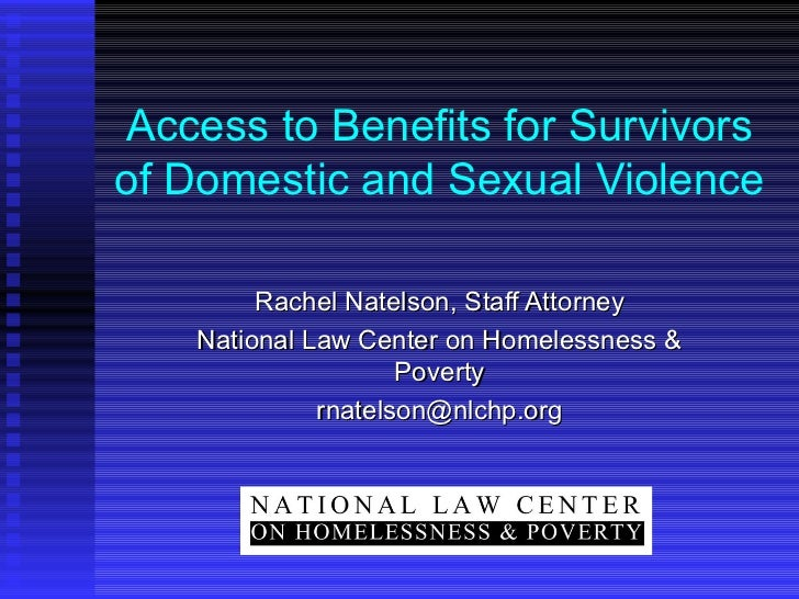 Access to Benefits for Survivors of Domestic and Sexual Violence Rachel Natelson, Staff Attorney National Law Center on Ho...