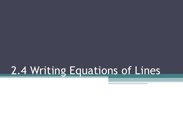 2.4 Writing Equations of Lines