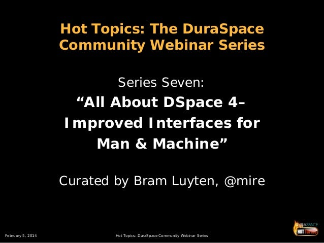 """Hot Topics: The DuraSpace Community Webinar Series Series Seven:  """"All About DSpace 4– Improved Interfaces for Man & Machi..."""