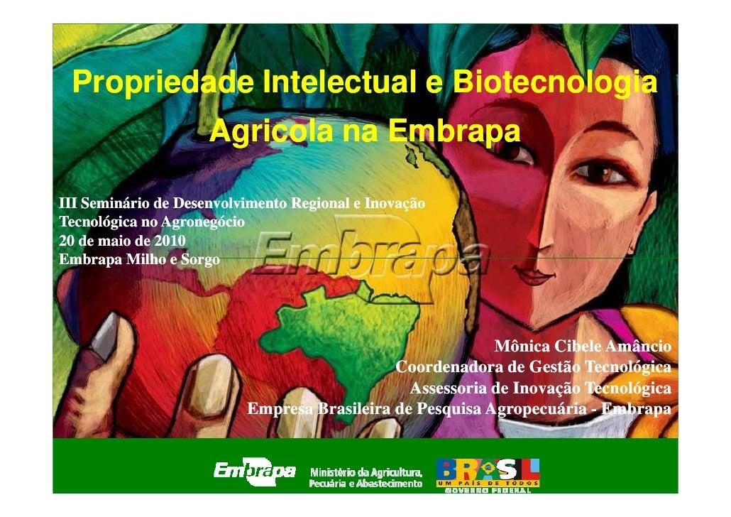 Propriedade Intelectual e Biotecnologia                      Agricola na Embrapa  III Seminário de Desenvolvimento Regiona...