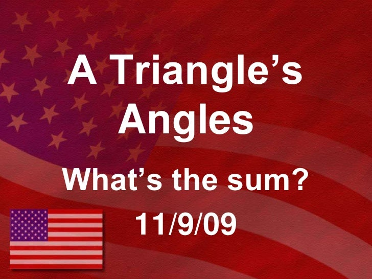 A Triangle's Angles<br />What's the sum?<br />11/9/09<br />