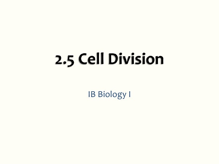 2.5 Cell Division<br />IB Biology I<br />