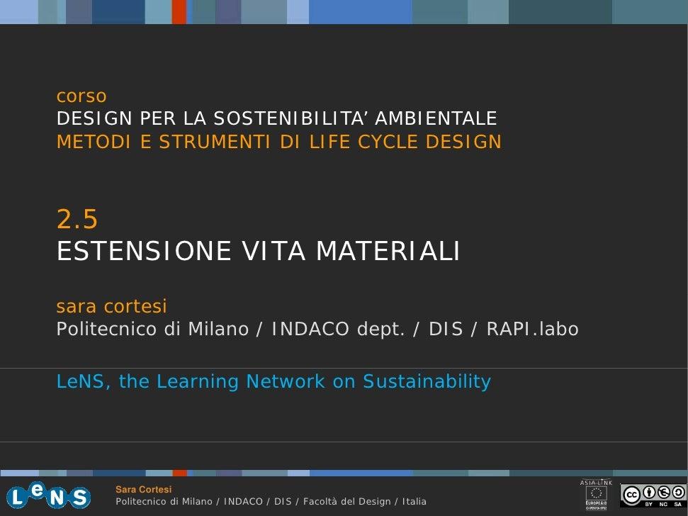 corso DESIGN PER LA SOSTENIBILITA' AMBIENTALE METODI E STRUMENTI DI LIFE CYCLE DESIGN    2.5 25 ESTENSIONE VITA MATERIALI ...
