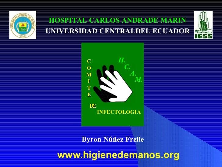 www.higienedemanos.org Byron Núñez Freile HOSPITAL CARLOS ANDRADE MARIN UNIVERSIDAD CENTRALDEL ECUADOR