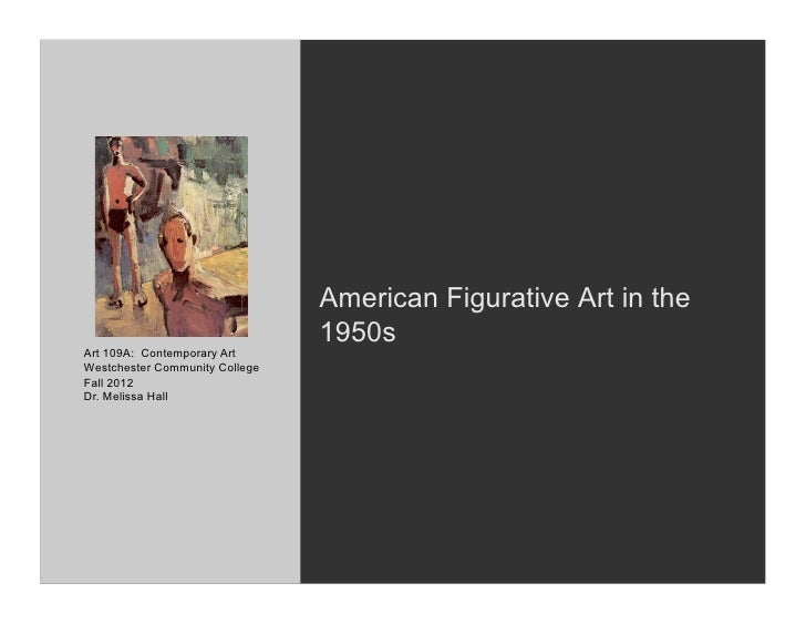American Figurative Art in the                                1950sArt 109A: Contemporary ArtWestchester Community College...