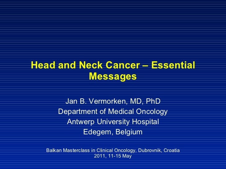 Head and Neck Cancer – Essential Messages Jan B. Vermorken, MD, PhD Department of Medical Oncology Antwerp University Hosp...