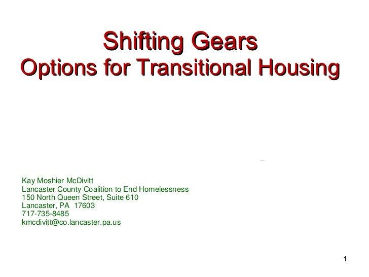 Shifting Gears Options for Transitional Housing <ul><li>Kay Moshier McDivitt </li></ul><ul><li>Lancaster County Coalition ...