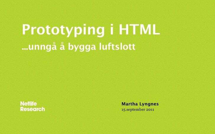 Prototyping i HTML...unngå å bygga luftslott                      Martha Lyngnes                      15.september 2011