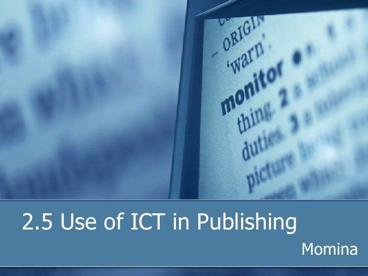 2.5 Use of ICT in Publishing                               Momina