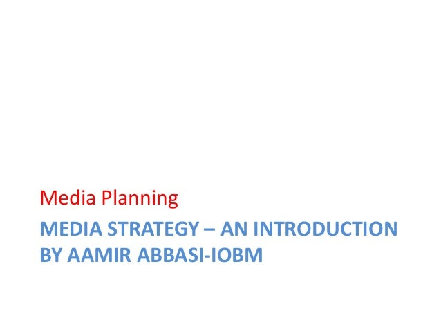 MEDIA STRATEGY – AN INTRODUCTIONBY AAMIR ABBASI-IOBMMedia Planning