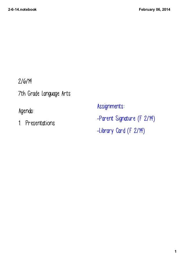 2614.notebook  February06,2014  2/6/14 7th Grade Language Arts  Agenda: 1. Presentations  Assignments: -Parent Signatu...