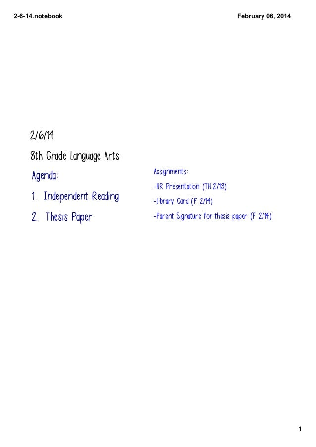 2614.notebook  February06,2014  2/6/14 8th Grade Language Arts  Agenda: 1. Independent Reading 2. Thesis Paper  Assign...