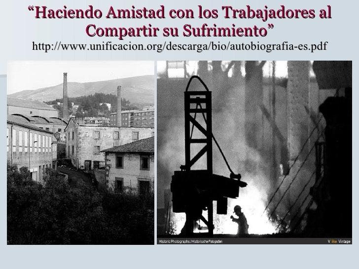 """"""" Haciendo Amistad con los Trabajadores al Compartir su Sufrimiento"""" http://www.unificacion.org/descarga/bio/autobiografia..."""