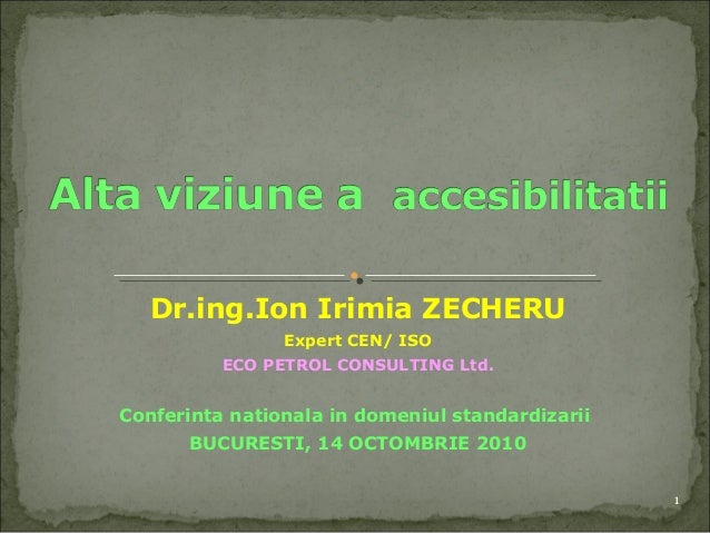 Dr.ing.Ion Irimia ZECHERU Expert CEN/ ISO ECO PETROL CONSULTING Ltd. Conferinta nationala in domeniul standardizarii  BUCU...
