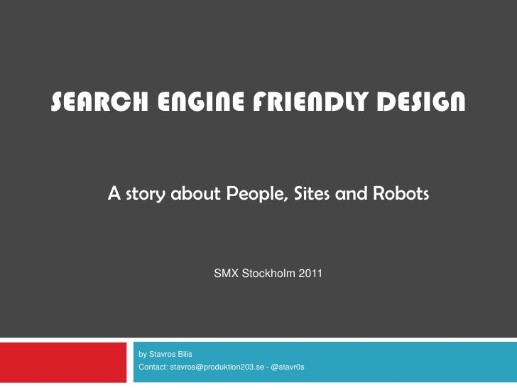 SEARCH ENGINE FRIENDLY DESIGN   A story about People, Sites and Robots                         SMX Stockholm 2011      by ...