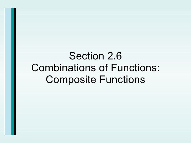 Section 2.6 Combinations of Functions: Composite Functions
