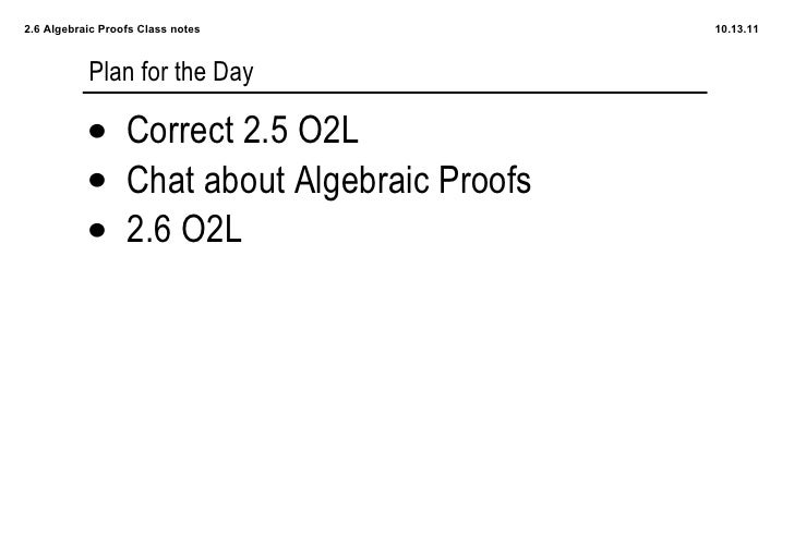 2.6 Algebraic Proofs Class notes           10.13.11           Plan for the Day           • Correct 2.5 O2L           • Cha...