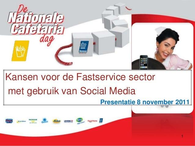 1 Kansen voor de Fastservice sector met gebruik van Social Media Presentatie 8 november 2011