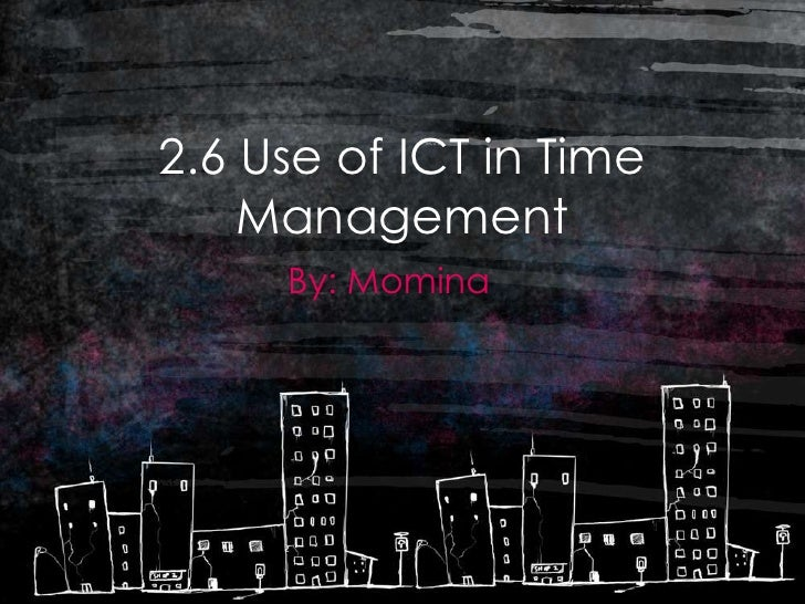2.6 Use of ICT in Time    Management     By: Momina