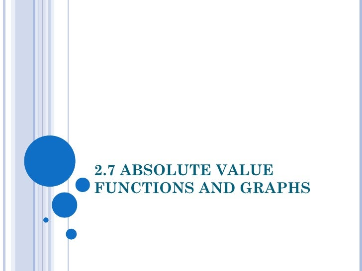 2.7 ABSOLUTE VALUE FUNCTIONS AND GRAPHS