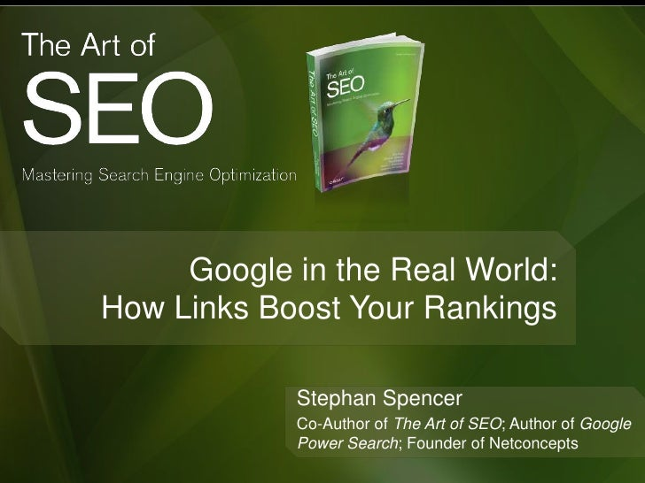 Google in the Real World:How Links Boost Your Rankings            Stephan Spencer            Co-Author of The Art of SEO; ...