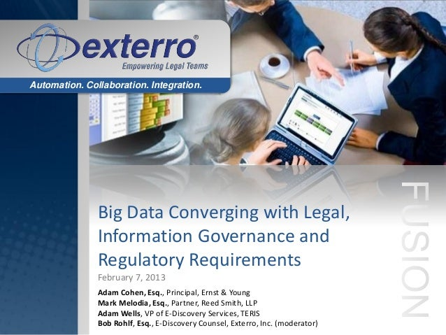 Automation. Collaboration. Integration.               Big Data Converging with Legal,               Information Governance...