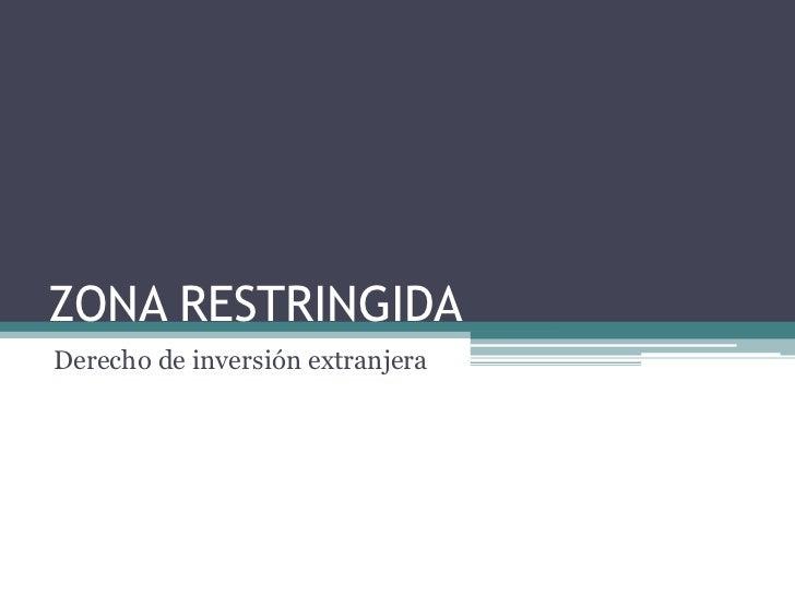 ZONA RESTRINGIDA<br />Derecho de inversión extranjera<br />