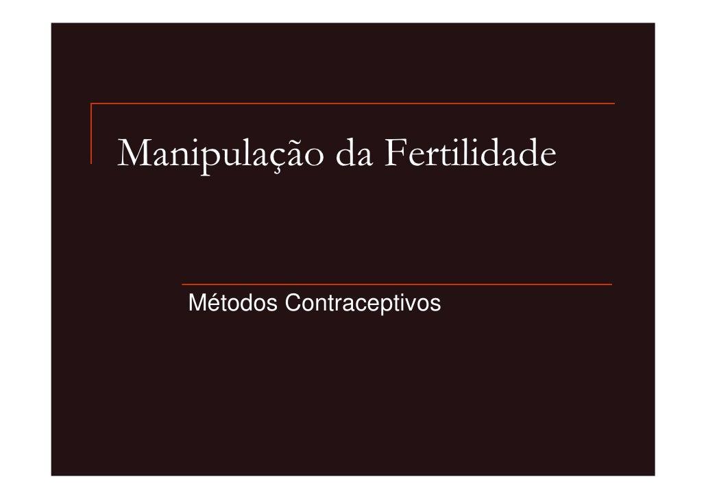 Manipulação da Fertilidade       Métodos Contraceptivos