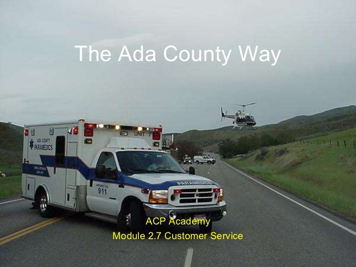 The Ada County Way: Customer Service ACP Academy Module 2.7 Customer Service The Ada County Way