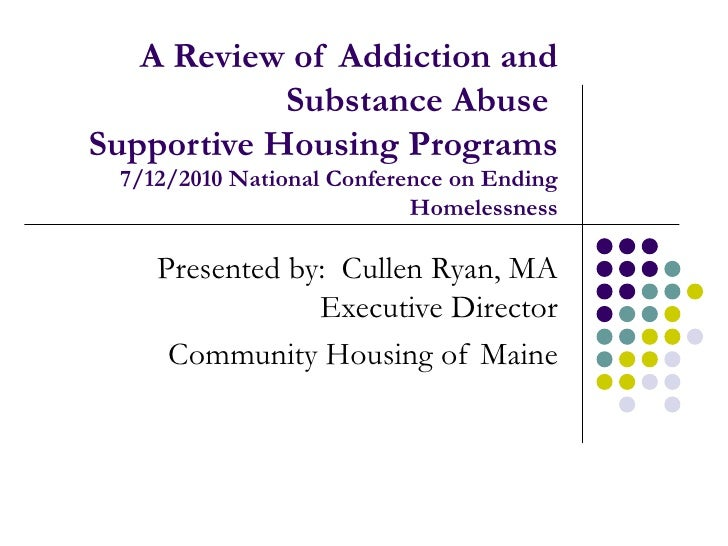A Review of Addiction and Substance Abuse  Supportive Housing Programs  7/12/2010 National Conference on Ending Homelessne...