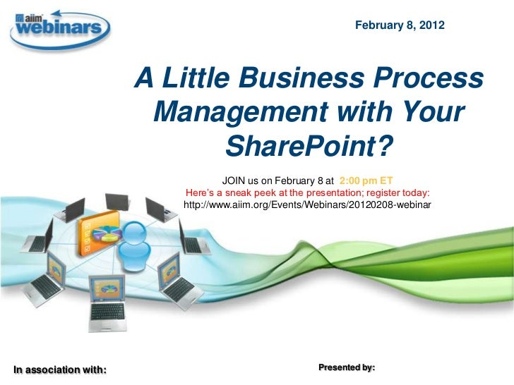February 8, 2012                       A Little Business Process                        Management with Your              ...