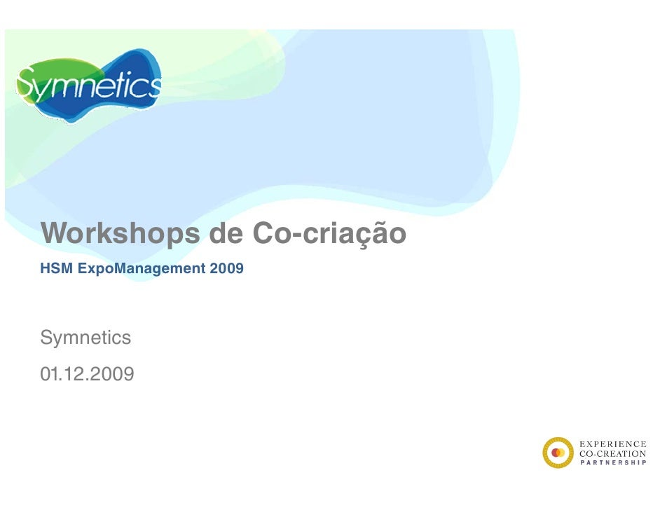 Workshops d C W k h     de Co-criação                   i ã HSM ExpoManagement 2009    Symnetics 01.12.2009