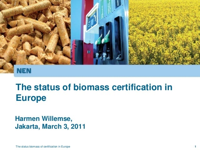 The status of biomass certification inEuropeHarmen Willemse,Jakarta, March 3, 2011The status biomass of certification in E...