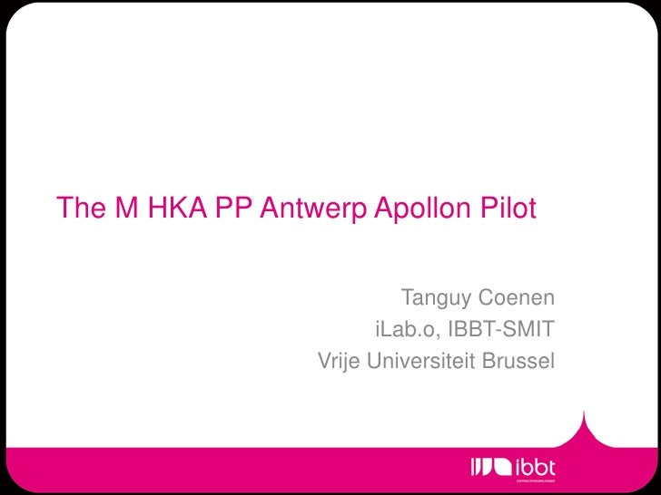 The M HKA PP Antwerp Apollon Pilot<br />Tanguy Coenen <br />iLab.o, IBBT-SMIT<br />Vrije Universiteit Brussel<br />