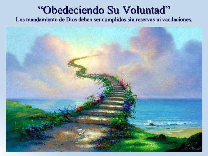 """"""" Obedeciendo Su Voluntad"""" Los mandamiento de Dios deben ser cumplidos sin reservas ni vacilaciones."""