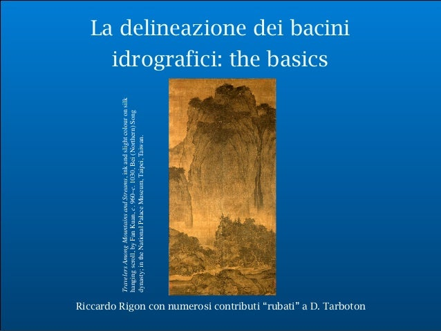 """Riccardo Rigon La delineazione dei bacini idrografici: the basics Riccardo Rigon con numerosi contributi """"rubati"""" a D. Tar..."""
