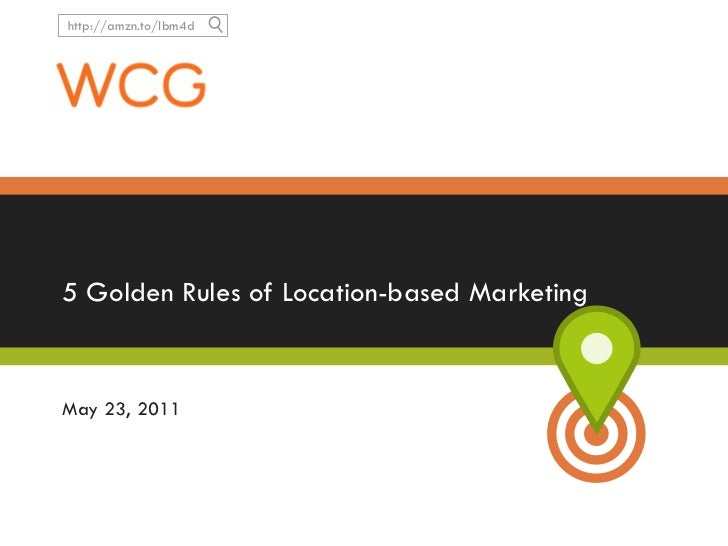 5 Golden Rules of Location-based Marketing May 23, 2011
