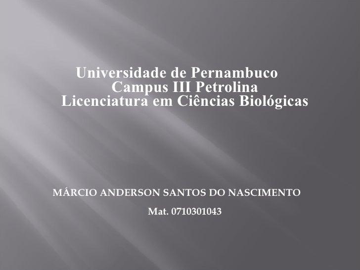 Universidade de Pernambuco Campus III Petrolina Licenciatura em Ciências Biológicas MÁRCIO ANDERSON SANTOS DO NASCIMENTO M...