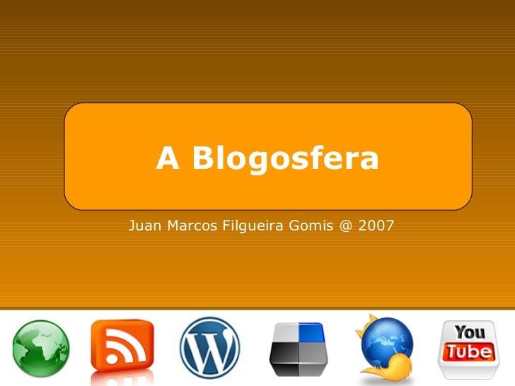 A Blogosfera Juan Marcos Filgueira Gomis @ 2007