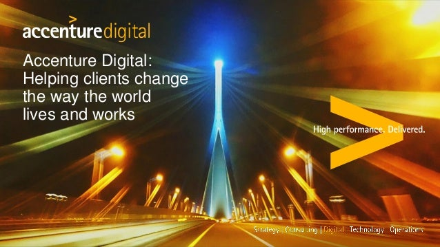 Accenture Digital: Helping clients change the way the world lives and works