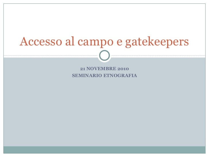 Accesso al campo e gatekeepers           21 NOVEMBRE 2010         SEMINARIO ETNOGRAFIA