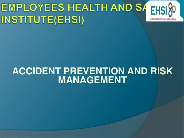 ACCIDENT PREVENTION AND RISK  MANAGEMENT