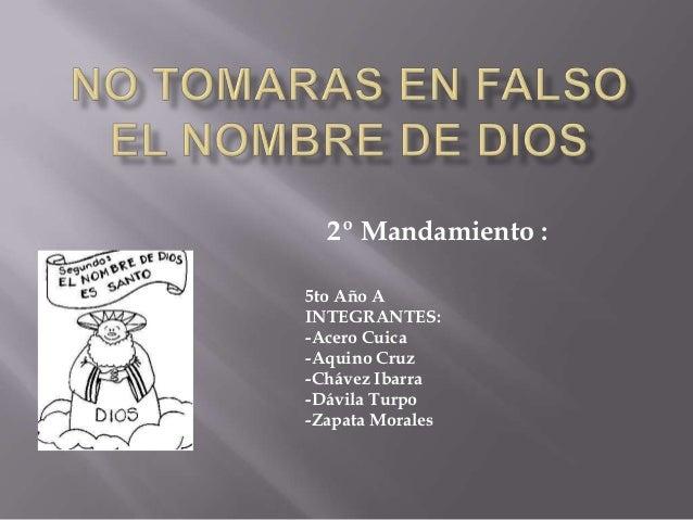 2º Mandamiento :5to Año AINTEGRANTES:-Acero Cuica-Aquino Cruz-Chávez Ibarra-Dávila Turpo-Zapata Morales
