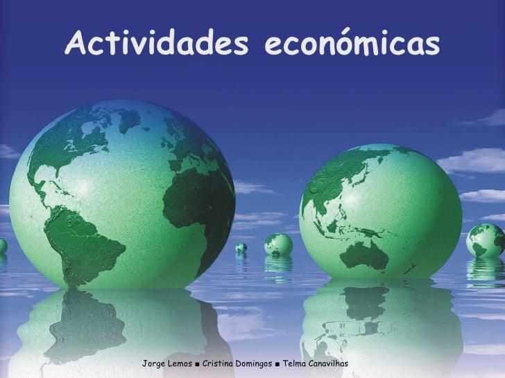 Jorge Lemos ■ Cristina Domingos ■ Telma Canavilhas Actividades económicas