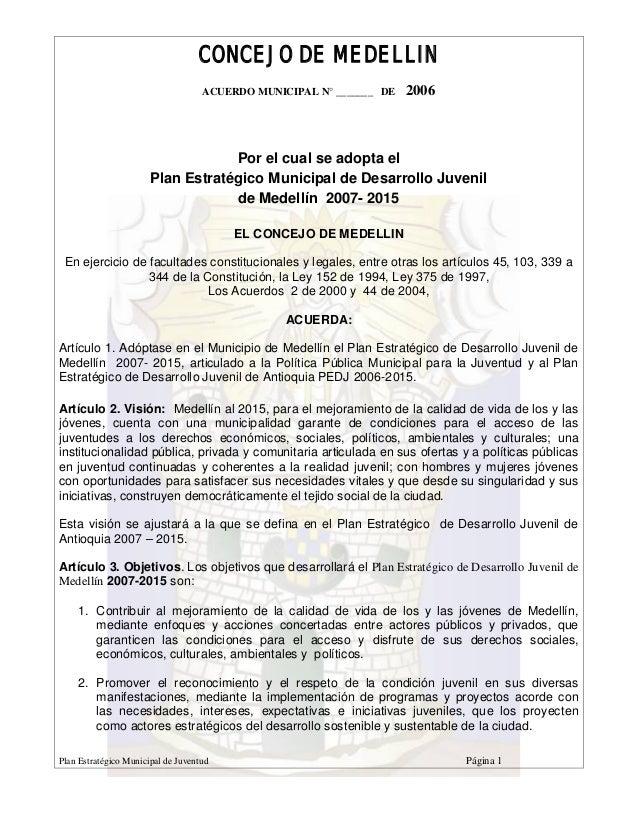 CONCEJO DE MEDELLIN ACUERDO MUNICIPAL N° _______ DE 2006 Plan Estratégico Municipal de Juventud Página 1 Por el cual se ad...
